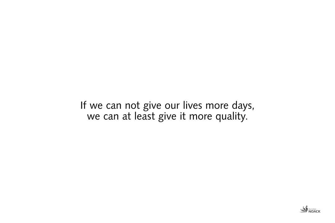 If we can not give our lives more days,