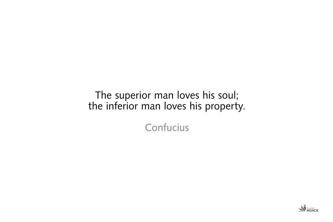 The superior man loves his soul; 